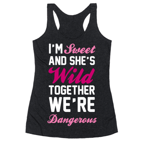 I'm Sweet and She's Wild Together We're Dangerous Racerback Tank Top