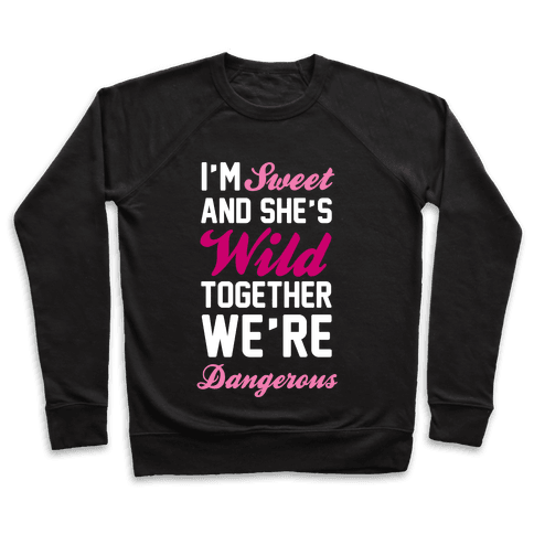 I'm Sweet and She's Wild Together We're Dangerous Pullover
