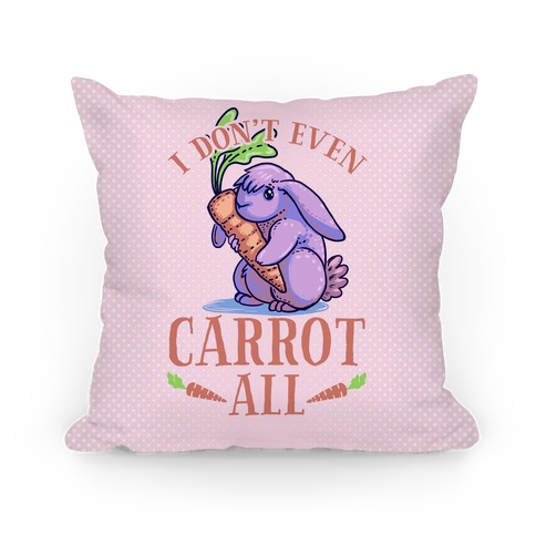I Don't Even Carrot All Pillow