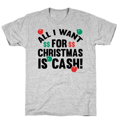 All I Want For Christmas Is Cash T-Shirt