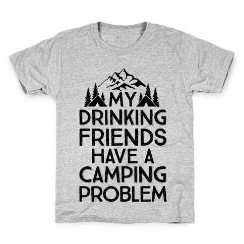 My Drinking Friends Have A Camping Problem Kids T-Shirt
