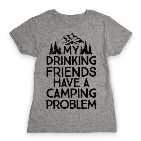My Drinking Friends Have A Camping Problem Womens T-Shirt