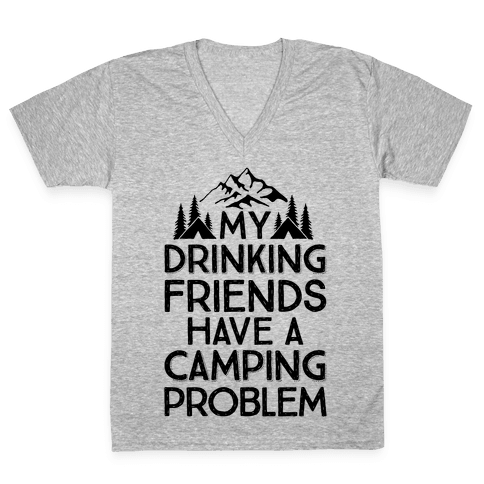 My Drinking Friends Have A Camping Problem V-Neck Tee Shirt