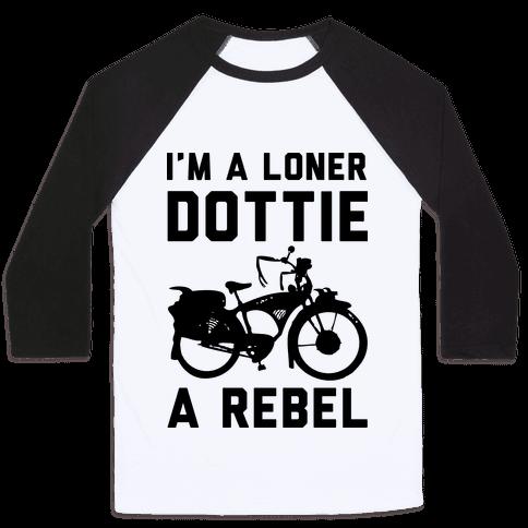 I'm a Loner Dottie a Rebel Baseball Tee