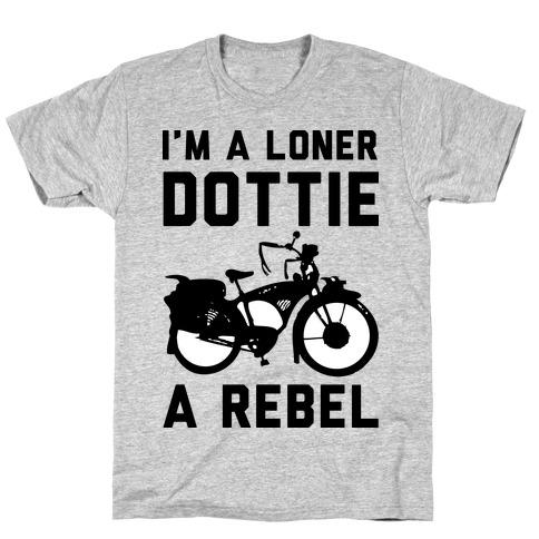 I'm a Loner Dottie a Rebel T-Shirt