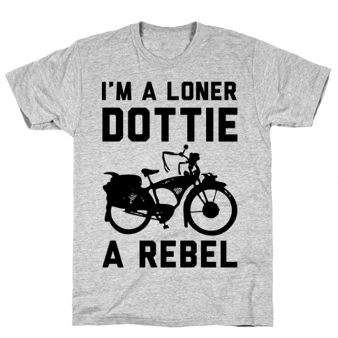 I'm a Loner Dottie a Rebel Mens T-Shirt