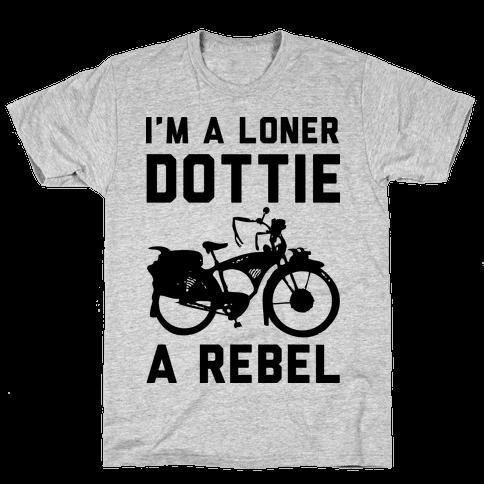 I'm a Loner Dottie a Rebel Mens T-Shirt