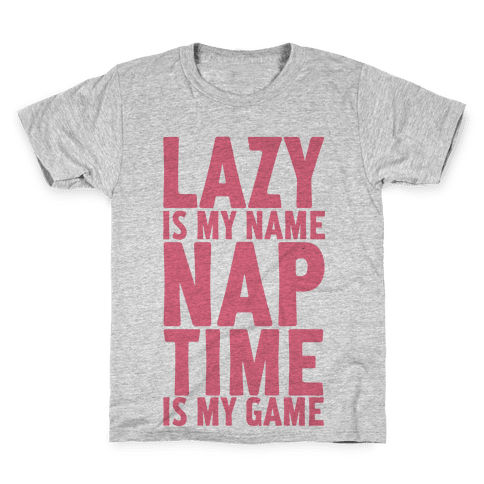 Lazy is My Name Nap Time is My Game Kids T-Shirt