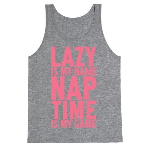 Lazy is My Name Nap Time is My Game Tank Top