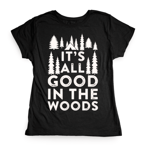 It's All Good In The Woods Womens T-Shirt