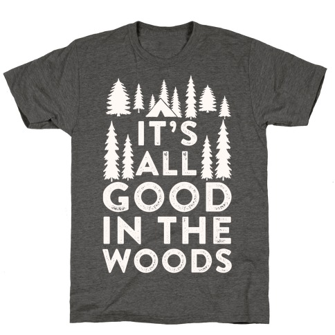 It's All Good In The Woods T-Shirt