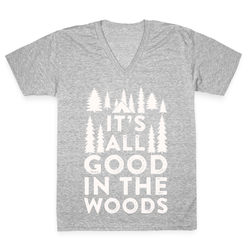 It's All Good In The Woods V-Neck Tee Shirt