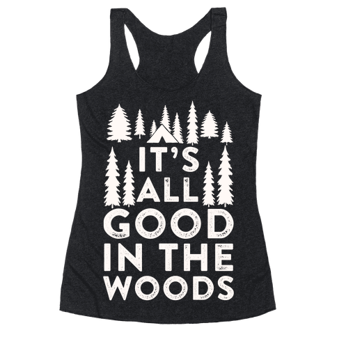 It's All Good In The Woods Racerback Tank Top
