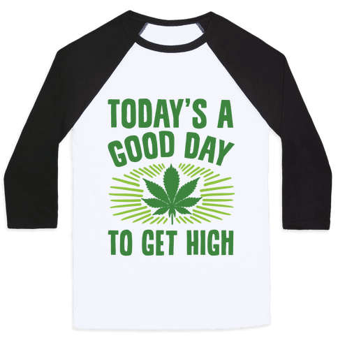 Today's A Good Day To Get High Baseball Tee