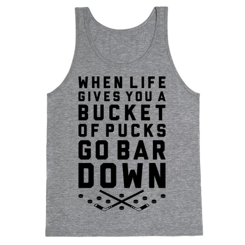 When Life Gives You A Bucket Of Pucks Go Bar Down Tank Top
