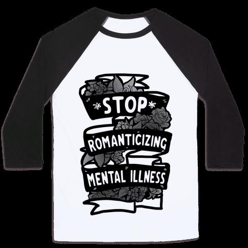 Stop Romanticizing Mental Illness Baseball Tee