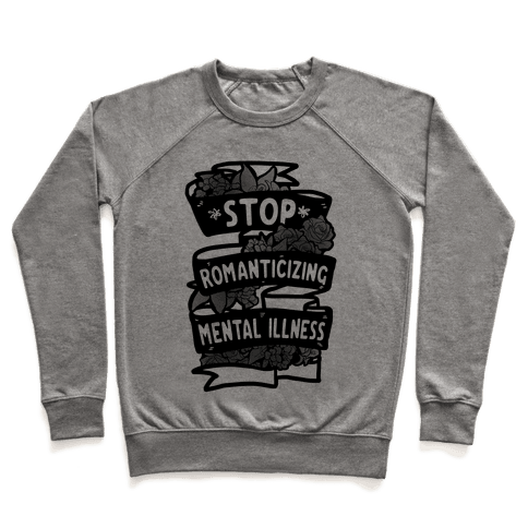 Stop Romanticizing Mental Illness Pullover