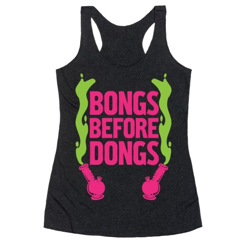 Bongs Before Dongs Racerback Tank Top