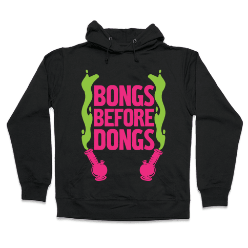 Bongs Before Dongs Hooded Sweatshirt