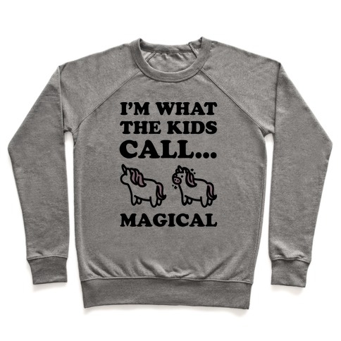 I'm What The Kids Call Magical Pullover