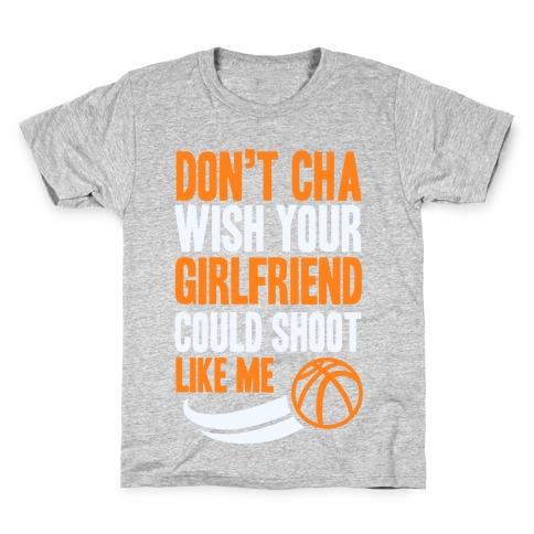 Don't Cha Wish Your Girlfriend Could Shoot Like Me Kids T-Shirt