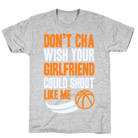 Don't Cha Wish Your Girlfriend Could Shoot Like Me T-Shirt