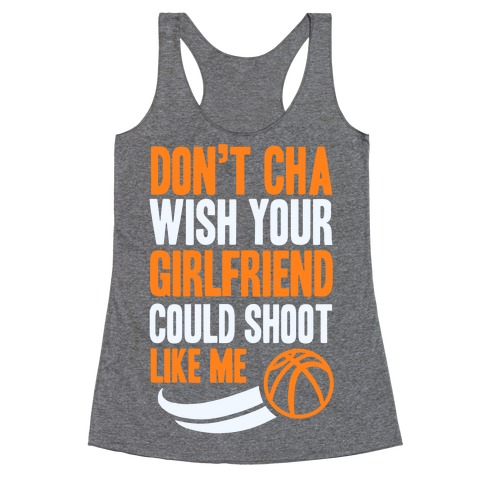 Don't Cha Wish Your Girlfriend Could Shoot Like Me Racerback Tank Top