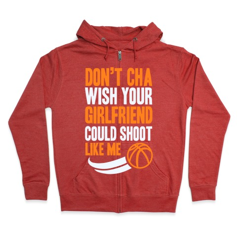 Don't Cha Wish Your Girlfriend Could Shoot Like Me Zip Hoodie