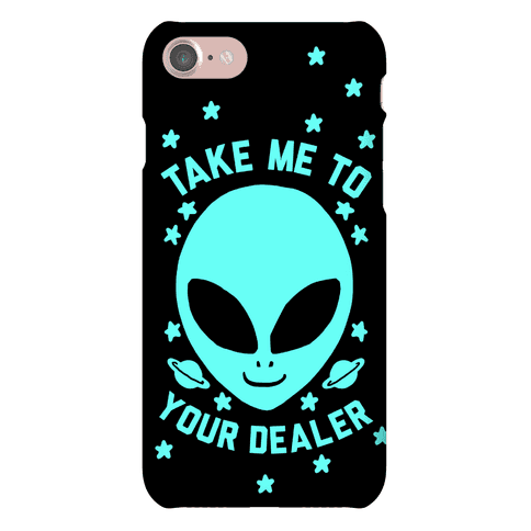 Take Me To Your Dealer Phone Case