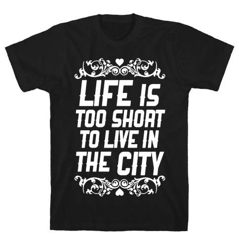Life Is Too Short To Live In The City Mens T-Shirt