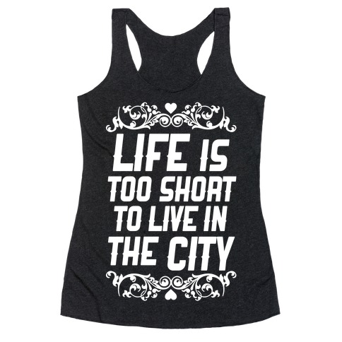 Life Is Too Short To Live In The City Racerback Tank Top