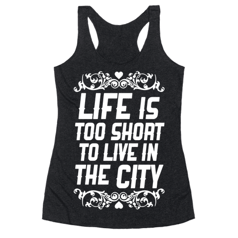 Life Is Too Short To Live In The City
