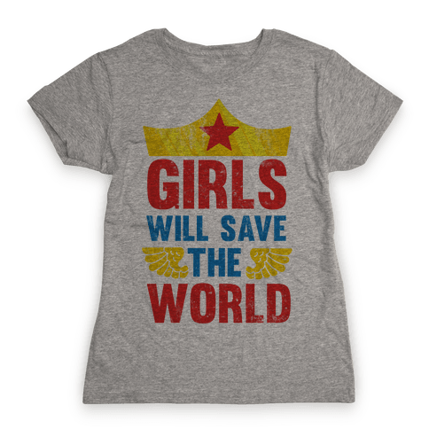 Girls Will Save The World Womens T-Shirt