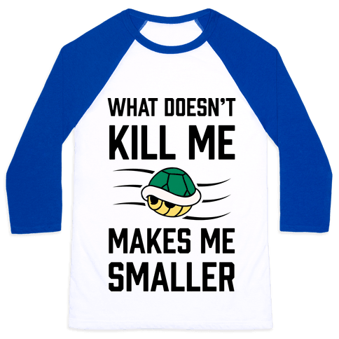 What Doesn't Kill Me Makes Me Smaller Baseball Tee