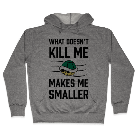 What Doesn't Kill Me Makes Me Smaller Hooded Sweatshirt