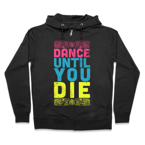 Dance Until You Die (Dark Tank) Zip Hoodie