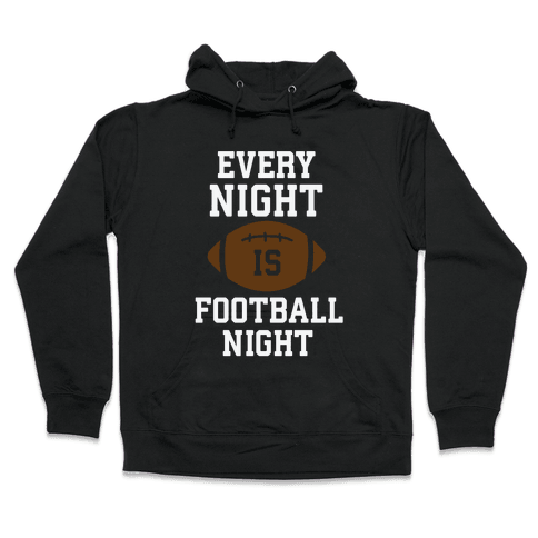 Every Night Is Football Night Hooded Sweatshirt