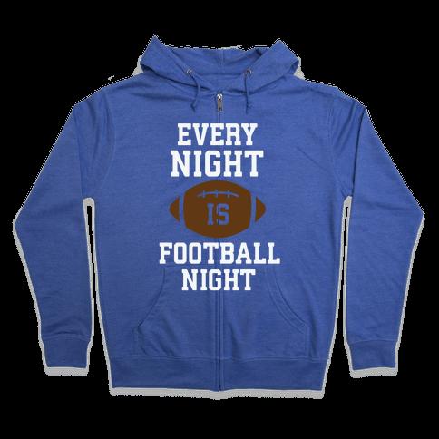 Every Night Is Football Night Zip Hoodie