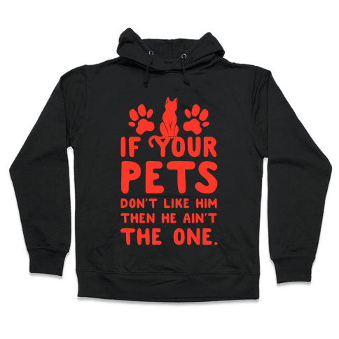 If Your Pets Don't Like Him Then He Ain't the One Hooded Sweatshirt