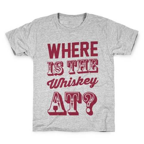 Where Is The Whiskey At? Kids T-Shirt