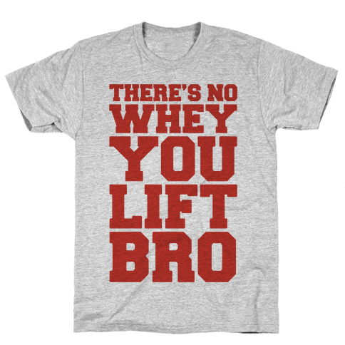 There's No Whey You Lift Bro Mens T-Shirt