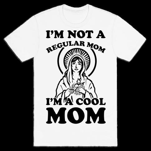 I'm Not a Regular Mom I'm a Cool Mom- Virgin Mary Mens T-Shirt