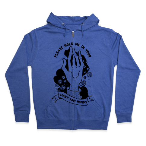 Please Hold Me in Your Giant Yaoi Hands Zip Hoodie