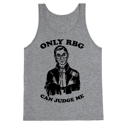 Only RBG Can Judge Me Tank Top