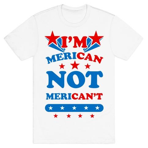 I'm Merican NOT Merican't Mens T-Shirt
