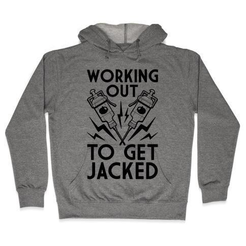 Working Out To Get Jacked Hooded Sweatshirt