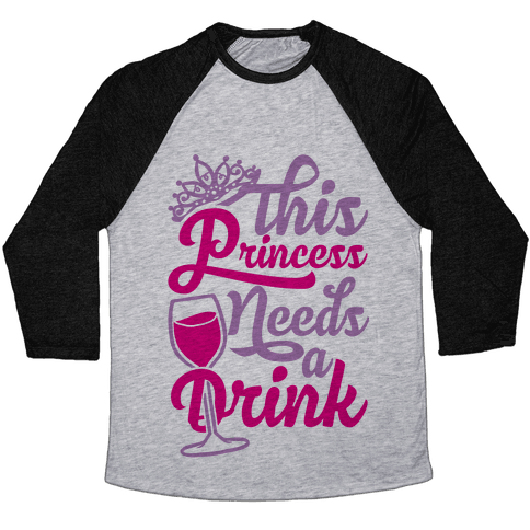 This Princess Needs A Drink Baseball Tee