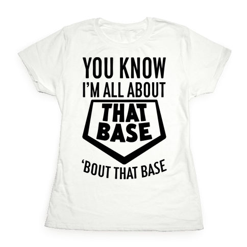 I'm All About That Base Womens T-Shirt