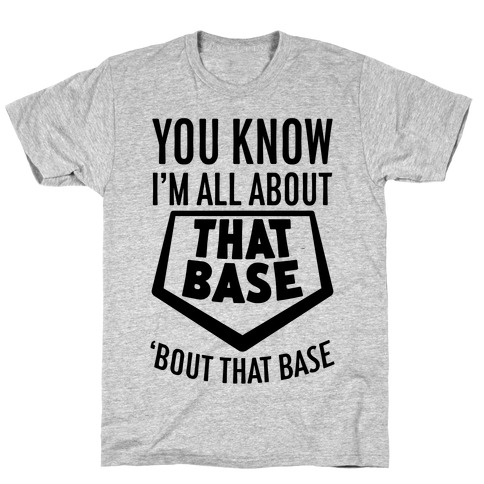 I'm All About That Base T-Shirt