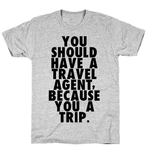 You a trip Mens T-Shirt